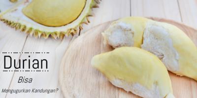 Apakah durian bisa mengugurkan kandungan