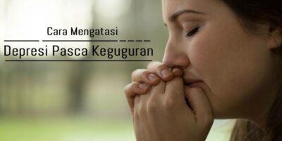 cara mengatasi depresi pasca keguguran