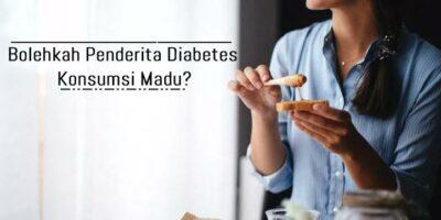 Bolehkah Penderita Diabetes konsumsi madu